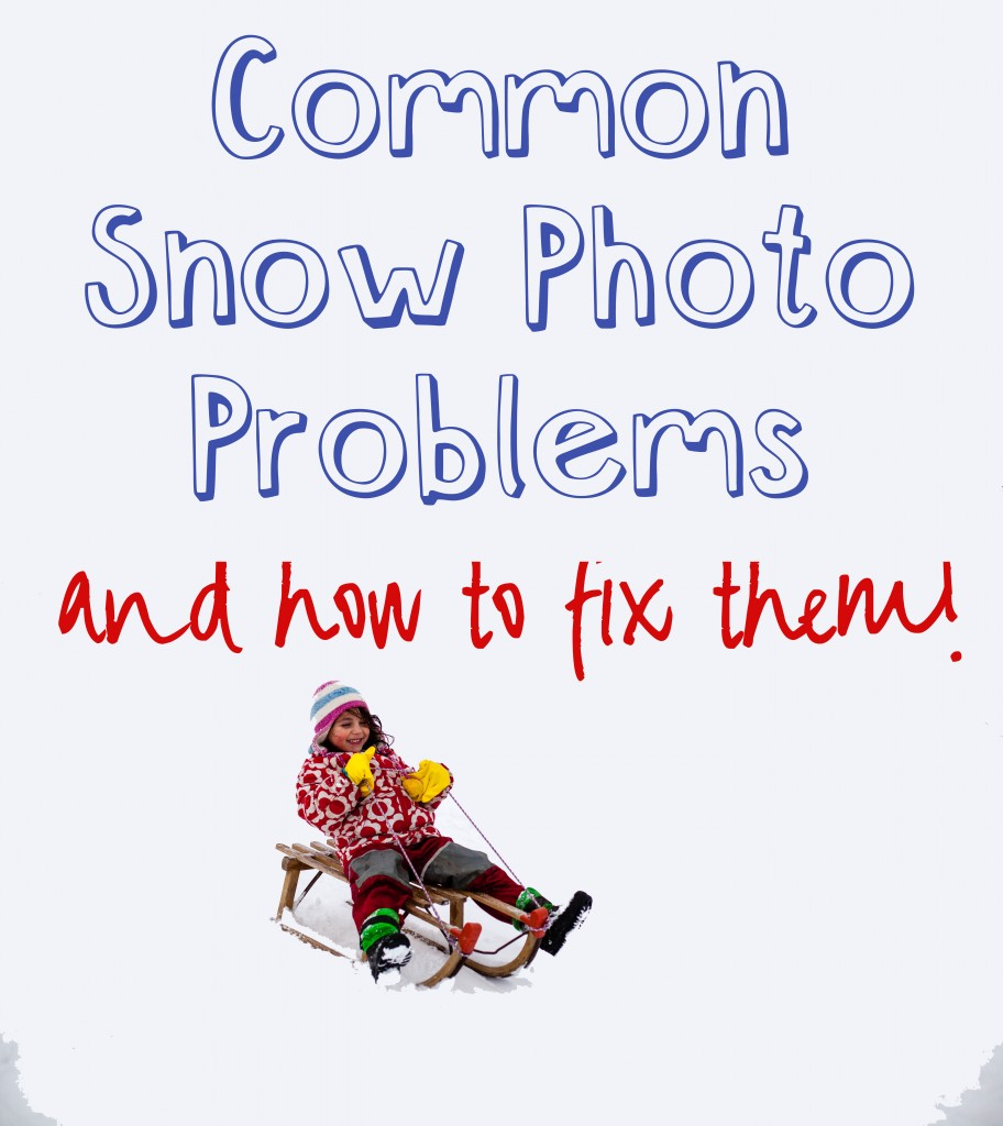 Common Snow Photo Problems and How to Fix Them - a guide to fixing all the issues with using your camera in the snow